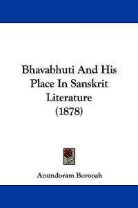 Bhavabhuti and His Place in Sanskrit Literature