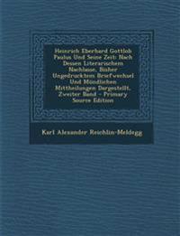 Heinrich Eberhard Gottlob Paulus Und Seine Zeit: Nach Dessen Literarischem Nachlasse, Bisher Ungedrucktem Briefwechsel Und Mündlichen Mittheilungen Da