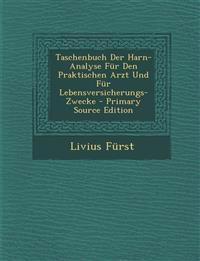 Taschenbuch Der Harn-Analyse Für Den Praktischen Arzt Und Für Lebensversicherungs-Zwecke