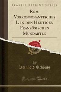 Rom. Vorkonsonantisches L in den Heutigen Französischen Mundarten (Classic Reprint)