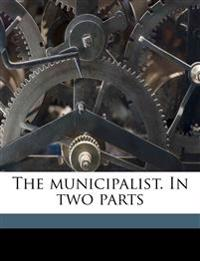 The municipalist. In two parts
