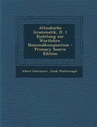 Altindische Grammatik, II. 1 Einletung Zur Wortlehre. Nominalkomposition - Primary Source Edition