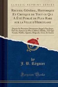 Recueil Général, Historique Et Critique de Tout ce Qui A Été Publié de Plus Rare sur la Ville d'Herculane