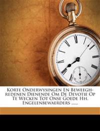 Korte Onderwysingen En Beweegh-Redenen Dienende Om de Devotie Op Te Wecken Tot Onse Goede Hh. Engelenbewaerders ......