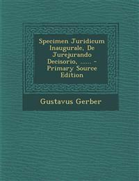 Specimen Juridicum Inaugurale, de Jurejurando Decisorio, ...... - Primary Source Edition