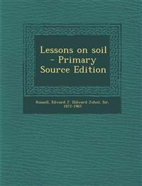 Lessons on soil  - Primary Source Edition