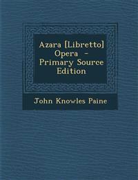 Azara [Libretto] Opera - Primary Source Edition