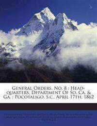 General Orders, No. 8 : Head-quarters, Department Of So. Ca. & Ga. : Pocotaligo, S.c., April 17th, 1862