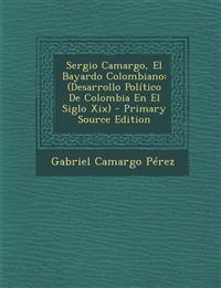 Sergio Camargo, El Bayardo Colombiano: (Desarrollo Político De Colombia En El Siglo Xix)