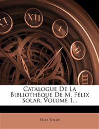 Catalogue De La Bibliothèque De M. Félix Solar, Volume 1...