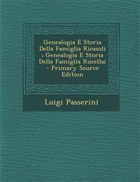 Genealogia E Storia Della Famiglia Ricasoli ; Genealogia E Storia Della Famiglia Rucellai - Primary Source Edition