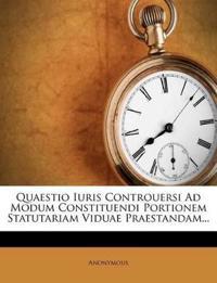 Quaestio Iuris Controuersi Ad Modum Constituendi Portionem Statutariam Viduae Praestandam...