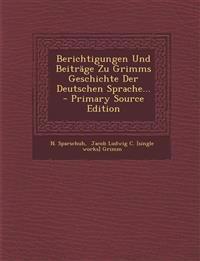 Berichtigungen Und Beitrage Zu Grimms Geschichte Der Deutschen Sprache... - Primary Source Edition