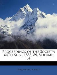 Proceedings of the Society: 64Th Sess., 1888, 89, Volume 34