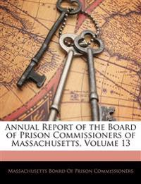 Annual Report of the Board of Prison Commissioners of Massachusetts, Volume 13