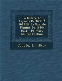 La Misere En Agenais de 1600 a 1629 Et La Grande Famine de 1630-1631 - Primary Source Edition