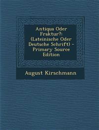 Antiqua Oder Fraktur?: (Lateinische Oder Deutsche Schrift) - Primary Source Edition