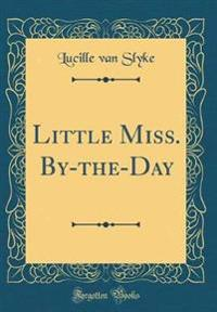 Little Miss. By-the-Day (Classic Reprint)