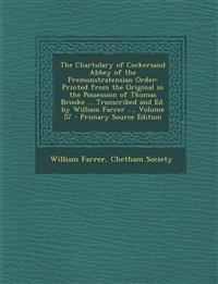 The Chartulary of Cockersand Abbey of the Premonstratensian Order: Printed from the Original in the Possession of Thomas Brooke ... Transcribed and Ed