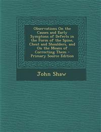 Observations On the Causes and Early Symptons of Defects in the Form of the Spine, Chest and Shoulders, and On the Means of Correcting Them