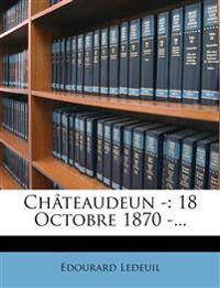 Châteaudeun -: 18 Octobre 1870 -...