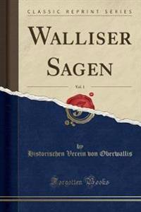 Walliser Sagen, Vol. 1 (Classic Reprint)