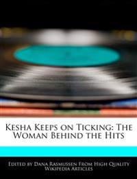 Kesha Keeps on Ticking: The Woman Behind the Hits
