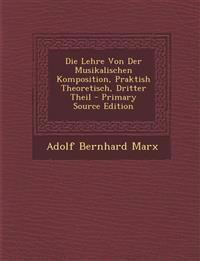Die Lehre Von Der Musikalischen Komposition, Praktish Theoretisch, Dritter Theil - Primary Source Edition