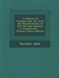 La Madone de Campocavallo, Ou, Recit Des Manifestations de N.D. Des Sept-Douleurs a Campocavallo .. - Primary Source Edition