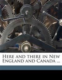 Here and there in New England and Canada ...
