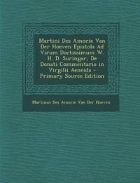 Martini Des Amorie Van Der Hoeven Epistola Ad Virum Doctissimum W. H. D. Suringar, De Donati Commentario in Virgilii Aeneida
