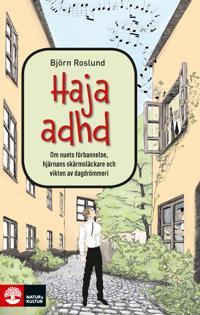 Haja ADHD : Om nuets förbannelse, hjärnans skärmsläckare och vikten av dagd - Björn Roslund | Laserbodysculptingpittsburgh.com