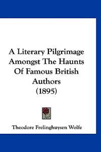 A Literary Pilgrimage Amongst the Haunts of Famous British Authors