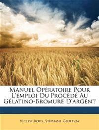 Manuel Opératoire Pour L'emploi Du Procédé Au Gélatino-Bromure D'argent