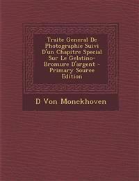 Traite General de Photographie Suivi D'Un Chapitre Special Sur Le Gelatino-Bromure D'Argent - Primary Source Edition