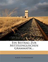 Ein Beitrag Zur Mittelenglischen Grammatik...
