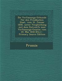 Die Verfassungs-Urkunde für den Preußischen Staat, vom 31. Januar 1850, unter Vergleichung mit dem Entwurfe zum Verfassungs-Gesetze vom 20. Mai 1848 [