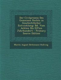 Der Civilprozess Des Gemeinen Rechts in Geschichtlicher Entwicklung: Bd. Vom Achten Bis Elften Jahrhundert
