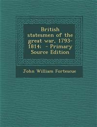 British Statesmen of the Great War, 1793-1814; - Primary Source Edition