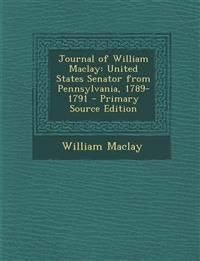 Journal of William Maclay: United States Senator from Pennsylvania, 1789-1791 - Primary Source Edition