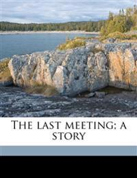 The last meeting; a story