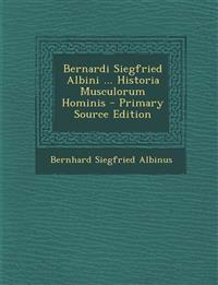 Bernardi Siegfried Albini ... Historia Musculorum Hominis - Primary Source Edition