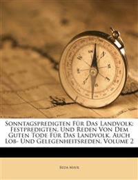 Sonntagspredigten Für Das Landvolk: Festpredigten, Und Reden Von Dem Guten Tode Für Das Landvolk. Auch Lob- Und Gelegenheitsreden, Volume 2