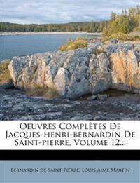 Oeuvres Complètes De Jacques-henri-bernardin De Saint-pierre, Volume 12...