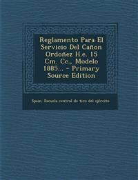 Reglamento Para El Servicio Del Cañon Ordoñez H.e. 15 Cm. Cc., Modelo 1885... - Primary Source Edition