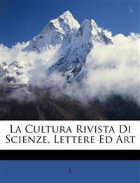La Cultura Rivista Di Scienze, Lettere Ed Art