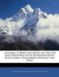 ...Lessing: A Brief Account of His Life and Writings with Representative Selections, Including Nathan the Wise