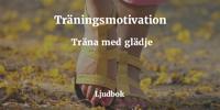 Träningsmotivation - Bli motiverad för träning och motion