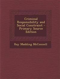 Criminal Responsibility and Social Constraint - Primary Source Edition