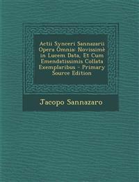 Actii Synceri Sannazarii Opera Omnia: Novissime in Lucem Data, Et Cum Emendatissimis Collata Exemplaribus - Primary Source Edition